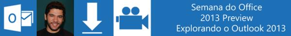 Semana do Office 2013 Preview – Explorando o Outlook 2013