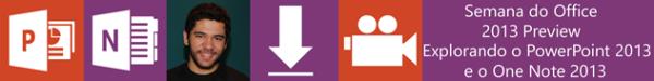 Semana do Office 2013 Preview – Explorando o PowerPoint 2013 e OneNote 2013